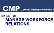 CMP SKILL 12: MANAGE WORKFORCE RELATIONS