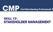 CMP SKILL 13: STAKEHOLDER MANAGEMENT